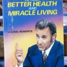 3 Most Important Steps to Your Better Health and Miracle Living, Oral Roberts