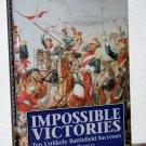 Impossible Victories Ten Unlikely Battlefield Successes, Bryan Perrett
