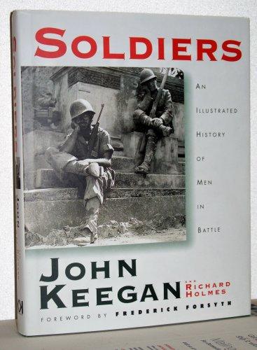Soldiers: A history of men in battle, John Keegan & Richard Holmes