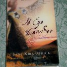 No Eye Can See by Jane Kirkpatrick