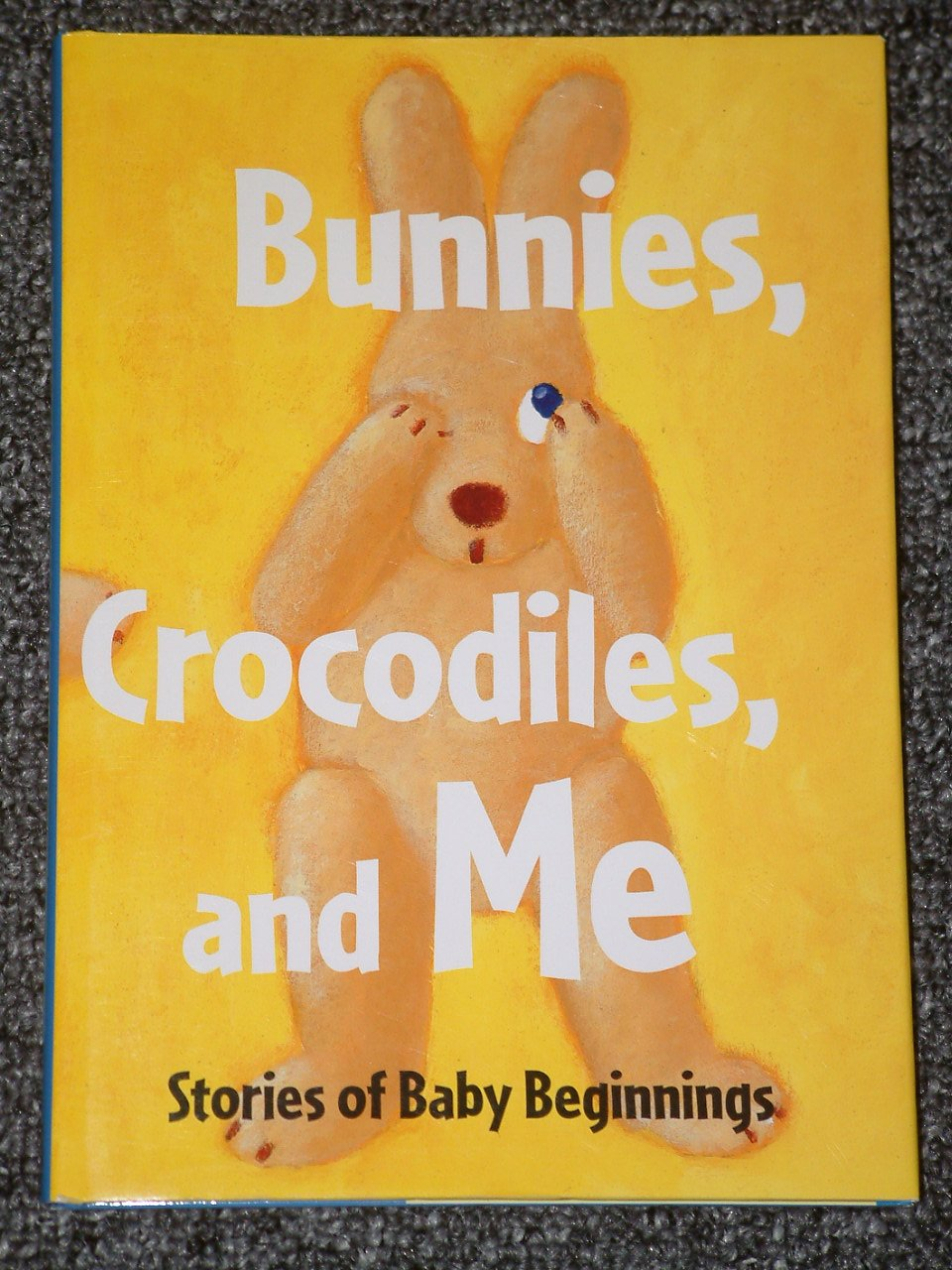 Bunnies, Crocodiles, and Me Stories of Baby Beginnings 1999