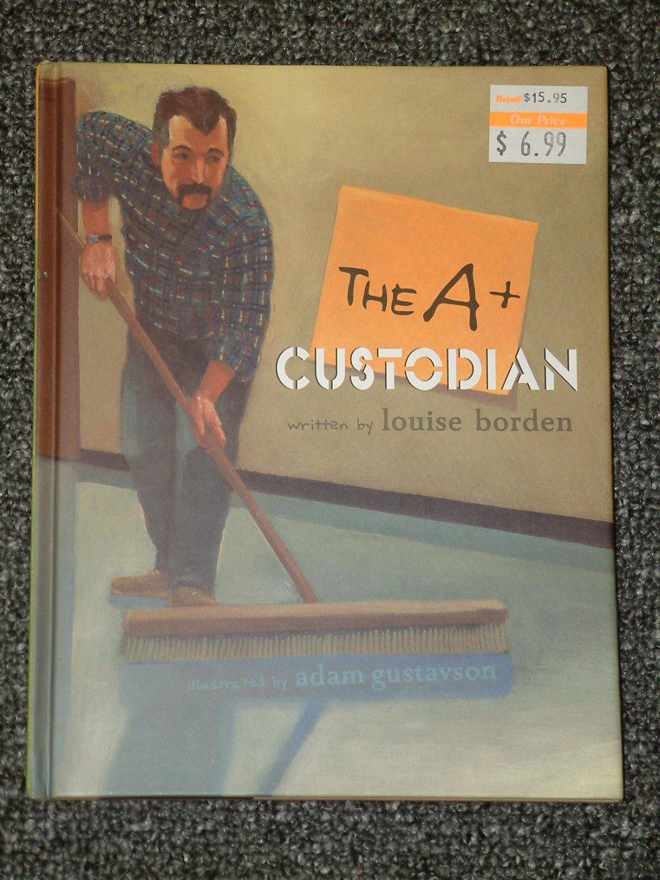 The A+ Custodian by Louise Borden 2004