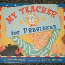 My Teacher for President by Kay Winters Denise Brunkus New