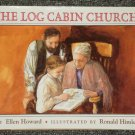 The Log Cabin Church by Ellen Howard HB DJ