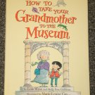 How to Take Your Grandmother to the Museum by Lois Wyse and Molly Rose Goldman