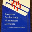 Prospects for the Study of American Literature A Guide for Scholars and Students