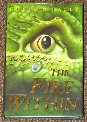 The Fire Within by Chris D'Lacey The Last Dragon Chro Book 1 HB DJ