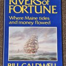 Rivers of Fortune Where Maine tides and money flowed Bill Caldwell