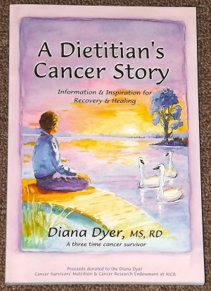 A Dietitian's Cancer Story by Diana Dyer 2010