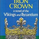 THE IRON CROWN NOVEL OF THE VIKINGS & BYZANTIUM