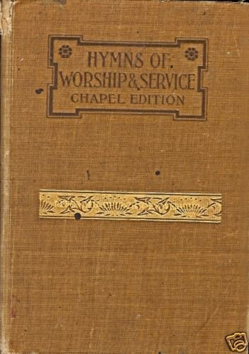 HYMNS OF WORSHIP & SERVICE CHAPEL EDITION 7TH ED 1906