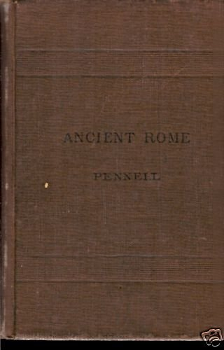 ANCIENT ROME FROM THE EARLIEST TIME DOWN TO 476 A.D.