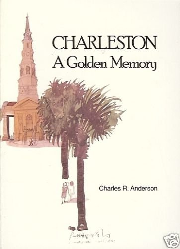 CHARLESTON A GOLDEN MEMORY CHARLES R ANDERSON