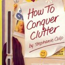 HOW TO CONQUER CLUTTER by S. Culp