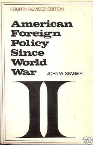 AMERICAN FOREIGN POLICY SINCE WORLD WAR J. W Spanier