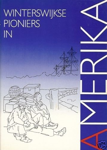 WINTERSWIJKSE PIONIERS AMERIKA Signed DUTCH Wilterdink