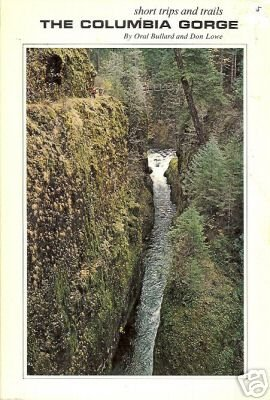SHORT TRIPS AND TRAILS THE COLUMBIA GORGE Oral Bullard