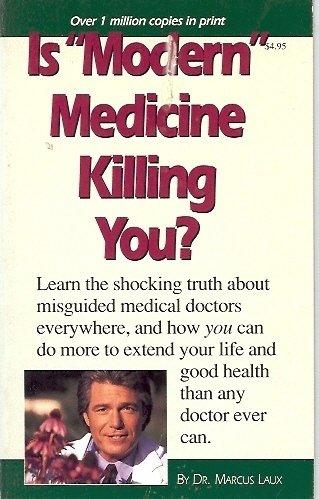 IS MODERN MEDICINE KILLING YOU? br Dr. Laux