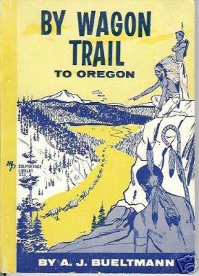 BY WAGON TRAIL TO OREGON BUELTMANN 1957 MOODY PRESS