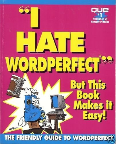I HATE WORDPERFECT BUT THIS BOOK MAKES IT EASY!