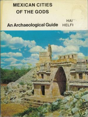 MEXICAN CITIES OF THE GODS an archaeological guide