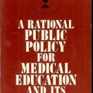 A RATIONAL PUBLIC POLICY FOR MEDICAL EDUCATIOIN & FINAN