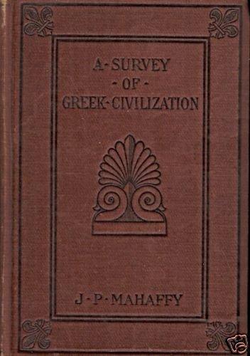 A SURVEY OF GREEK CIVILIZATION BY J.P. MAHAFFY