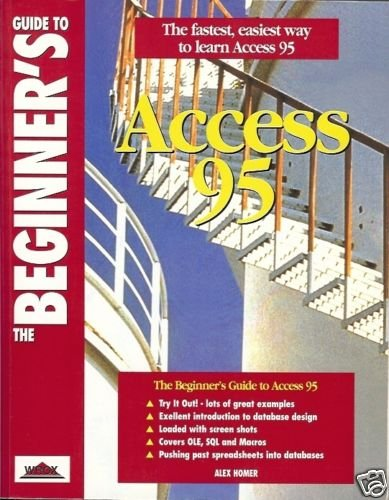 THE BEGINNER'S GUIDE TO ACCESS 95 EASIEST WAY TO LEARN