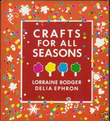 CRAFTS FOR ALL SEASONS By Lorraine Bodger Delia Ephron