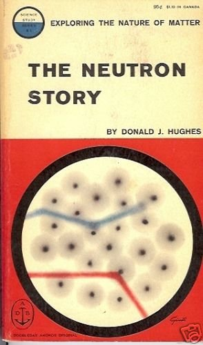 THE NEUTRON STORY By Donald J. Hughes