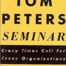 THE TOM PETERS SEMINAR crazy times call for crazy organ