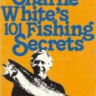 CHARLIE WHITE'S 101 FISHING SECRETS SALMON WHITE