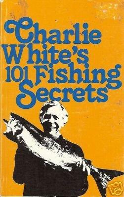 CHARLIE WHITE'S 101 FISHING SECRETS SALMON WHITE