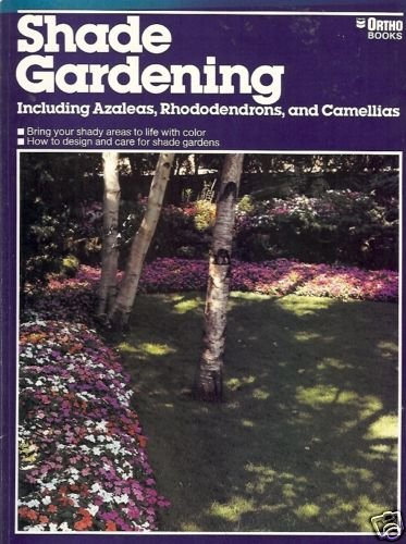 SHADE GARDENING INCLUDING AZALEAS, RHODODENDRONS, AND C