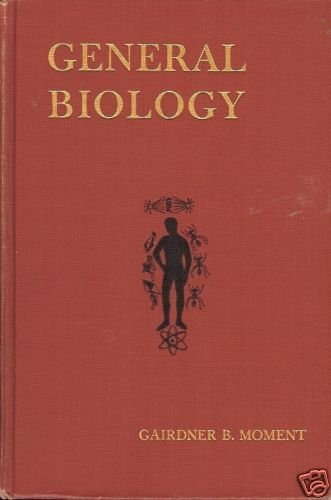 GENERAL BIOLOGY By Gairdner B. Moment