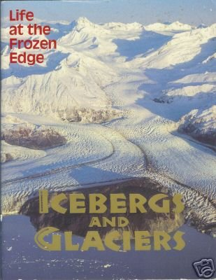 ICEBERGS AND GLACIERS Life at the frozen edge