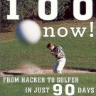 BREAK 100 NOW ! FROM HACKER TO GOLFER IN JUST 90 DAYS