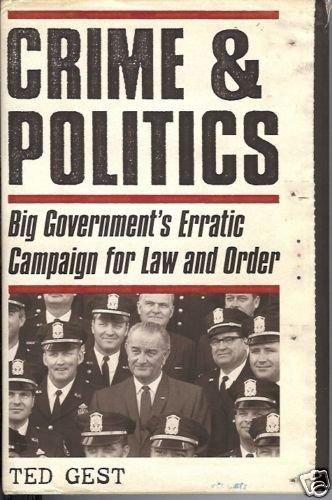 CRIME & POLITICS big government's erractic campaign for
