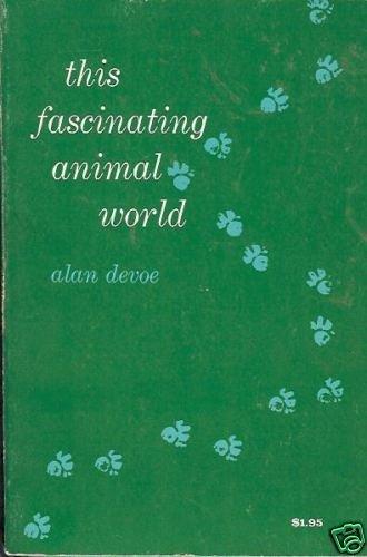 THIS FASCINATING ANIMAL WORLD  By Alan Devoe