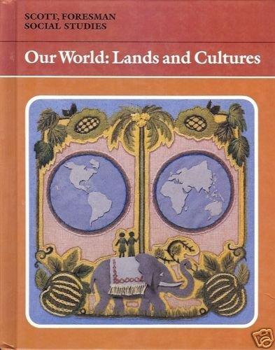 OUR WORLD: LANDS & CULTURES SCOTT FORESMAN SOCIAL STUDI