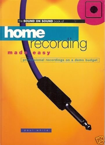 THE SOUND ON SOUND BOOK OF HOME RECORDING MADE EASY