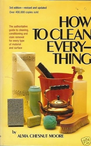 HOW TO CLEAN EVERY-THING By Alma Chesnut Moore