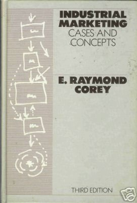 INDUSTRIAL MARKETING cases and concepts By E.R. Corey