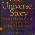 THE UNIVERSE STORY FROM THE PRIMORDIAL FLARING FORTH