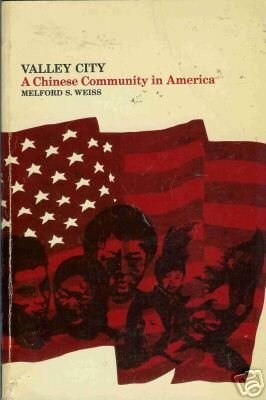 VALLEY CITY A CHINESE COMMUNITY IN AMERICA  M.S. Weiss