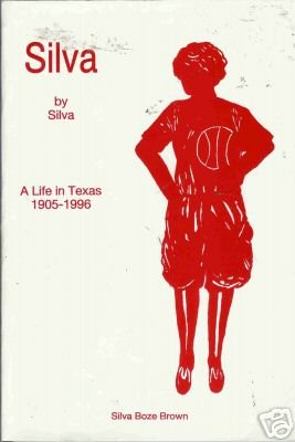 SILVA BY SILVA  a life in Texas 1905-1996 Silva Brown