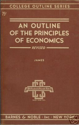 AN OUTLINE OF THE PRINCIPLES OF ECONOMICS By James 48