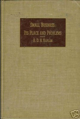 SMALL BUSINESS; ITS PLACE AND PROBLEMS By Kaplan