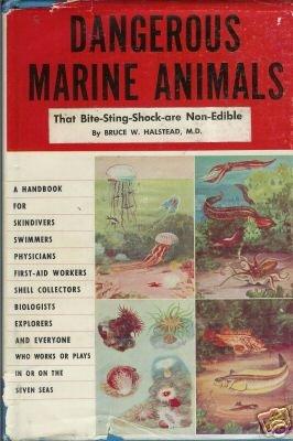DANGEROUS MARINE ANIMALS By Bruce W. Halstead, MD. 1959