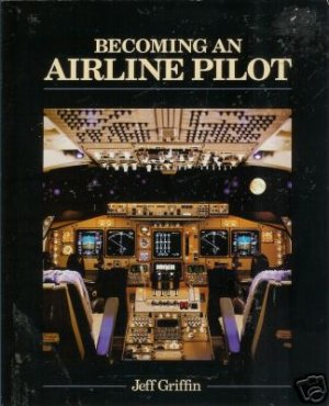BECOMING AN AIRLINE PILOT By Jeff Griffin